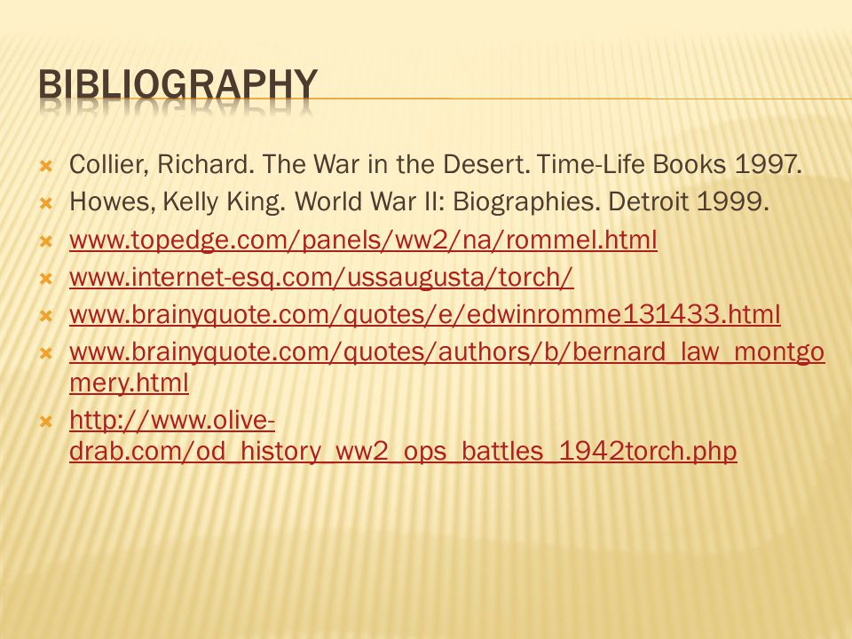 bibliography Collier, Richard. The War in the Desert. Time-Life Books 1997. Howes, Kelly King. World War II: Biographies. Detroit 1999.