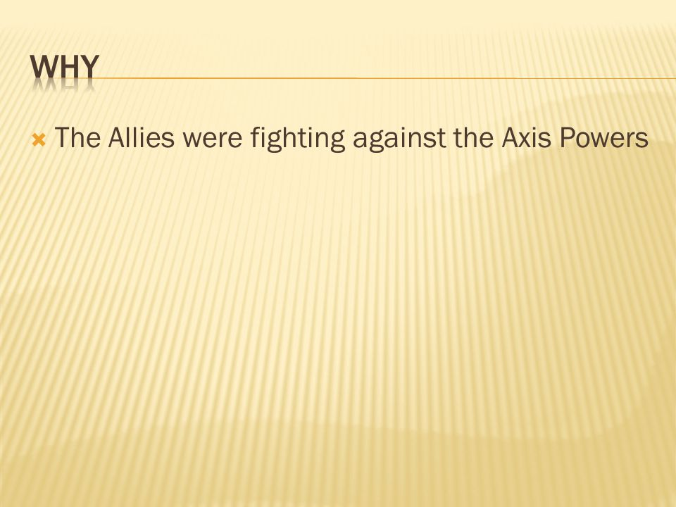 why The Allies were fighting against the Axis Powers