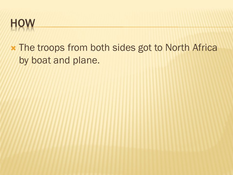 how The troops from both sides got to North Africa by boat and plane.