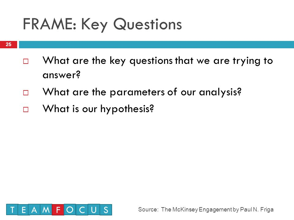 FRAME: Key Questions What are the key questions that we are trying to answer What are the parameters of our analysis