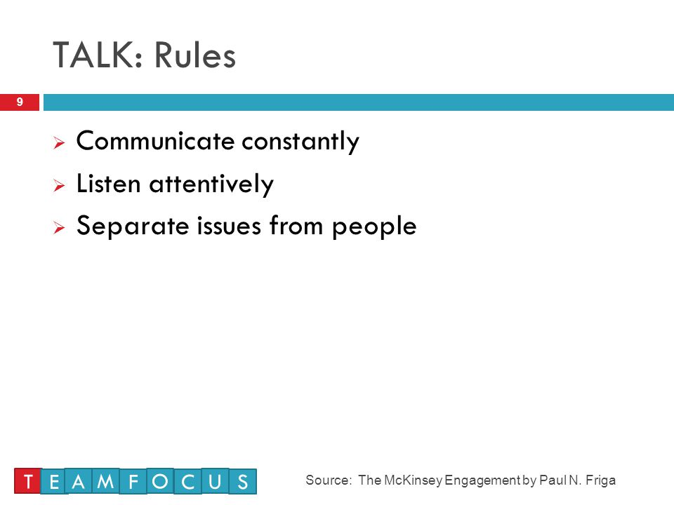 TALK: Rules Communicate constantly Listen attentively