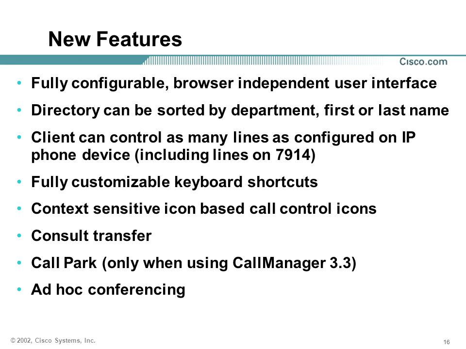 New Features Fully configurable, browser independent user interface