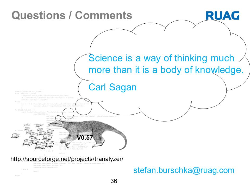 Questions / Comments Science is a way of thinking much more than it is a body of knowledge. Carl Sagan.