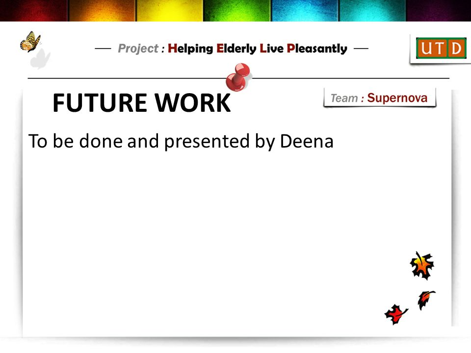 FUTURE WORK To be done and presented by Deena