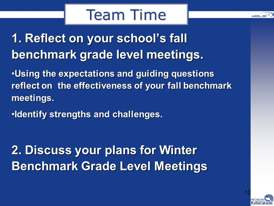 Team Time 1. Reflect on your school's fall benchmark grade level meetings.