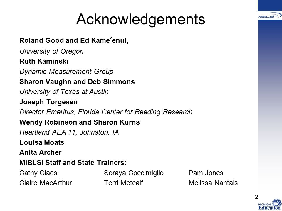Acknowledgements Roland Good and Ed Kame'enui, University of Oregon