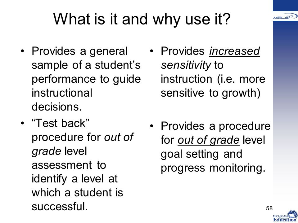 What is it and why use it Provides a general sample of a student's performance to guide instructional decisions.