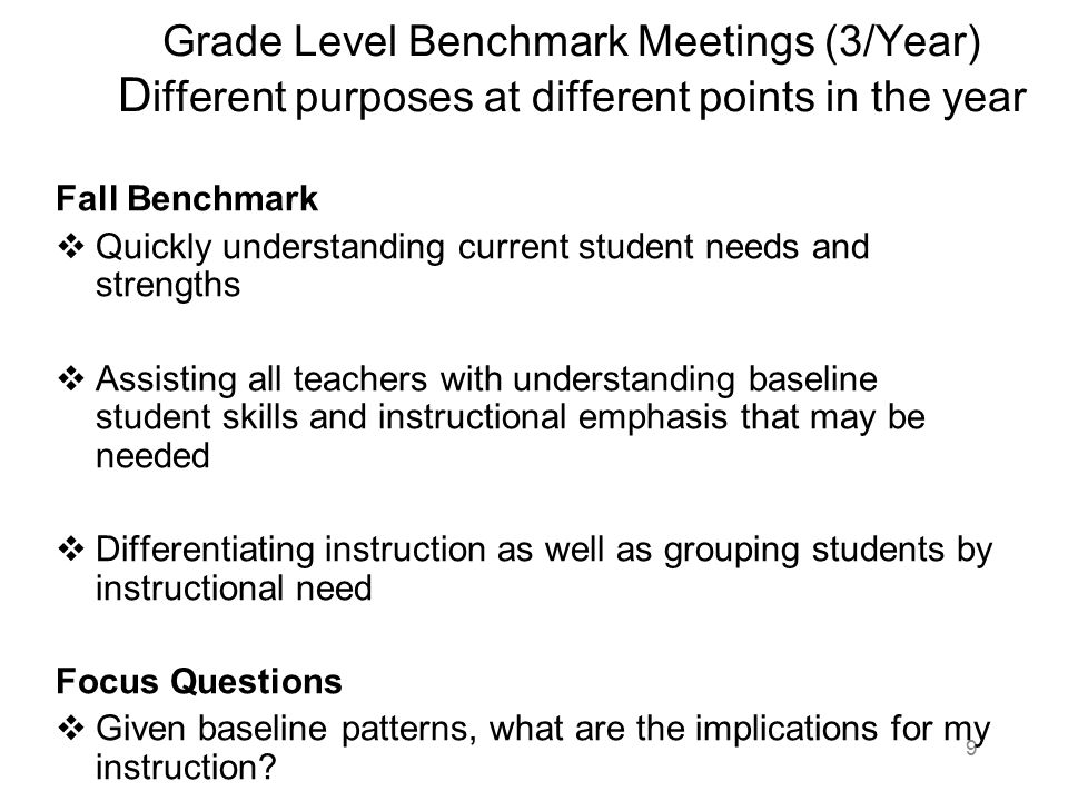 Grade Level Benchmark Meetings (3/Year) Different purposes at different points in the year