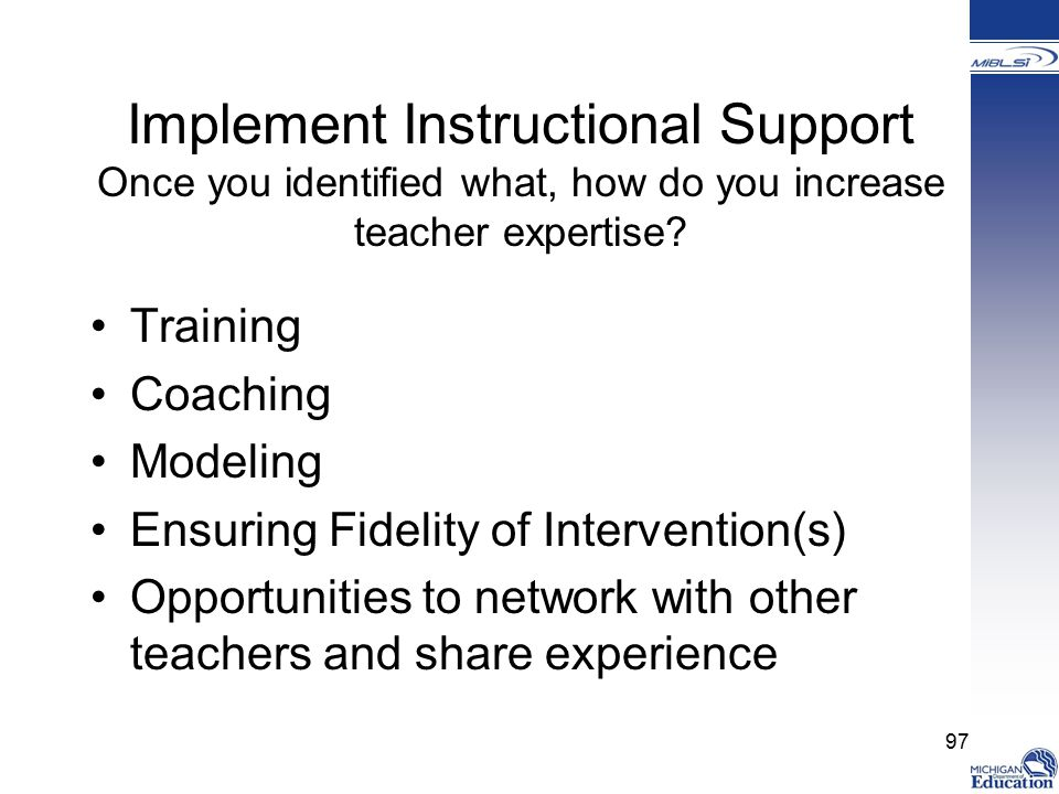 Implement Instructional Support Once you identified what, how do you increase teacher expertise