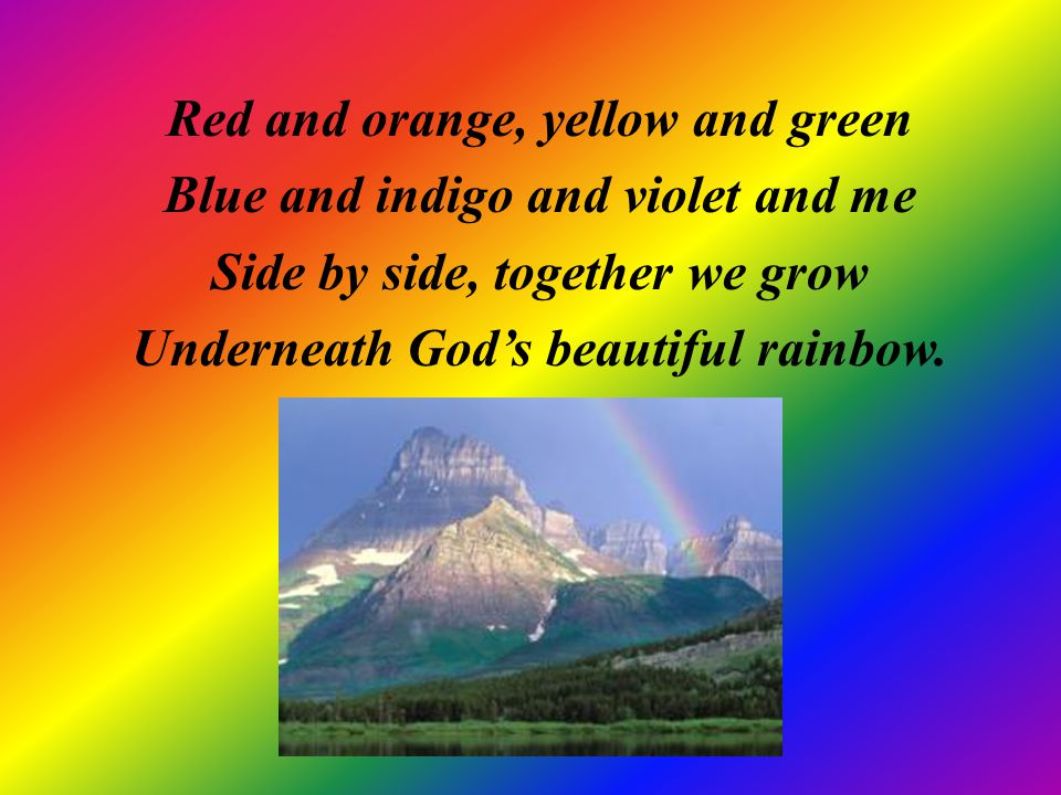 Red and orange, yellow and green Blue and indigo and violet and me