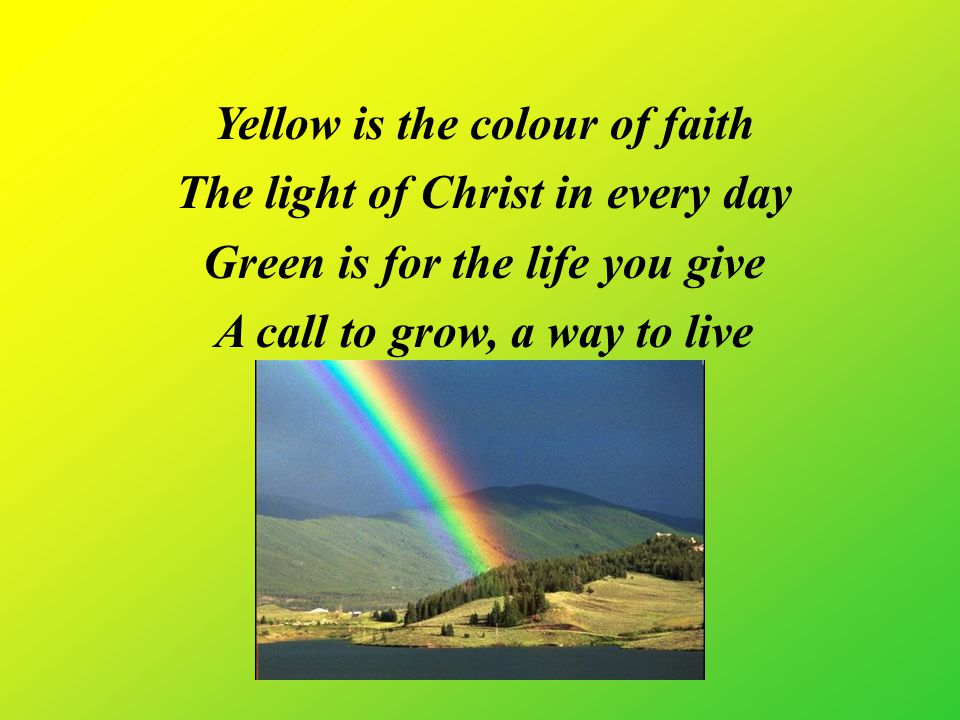 Yellow is the colour of faith The light of Christ in every day
