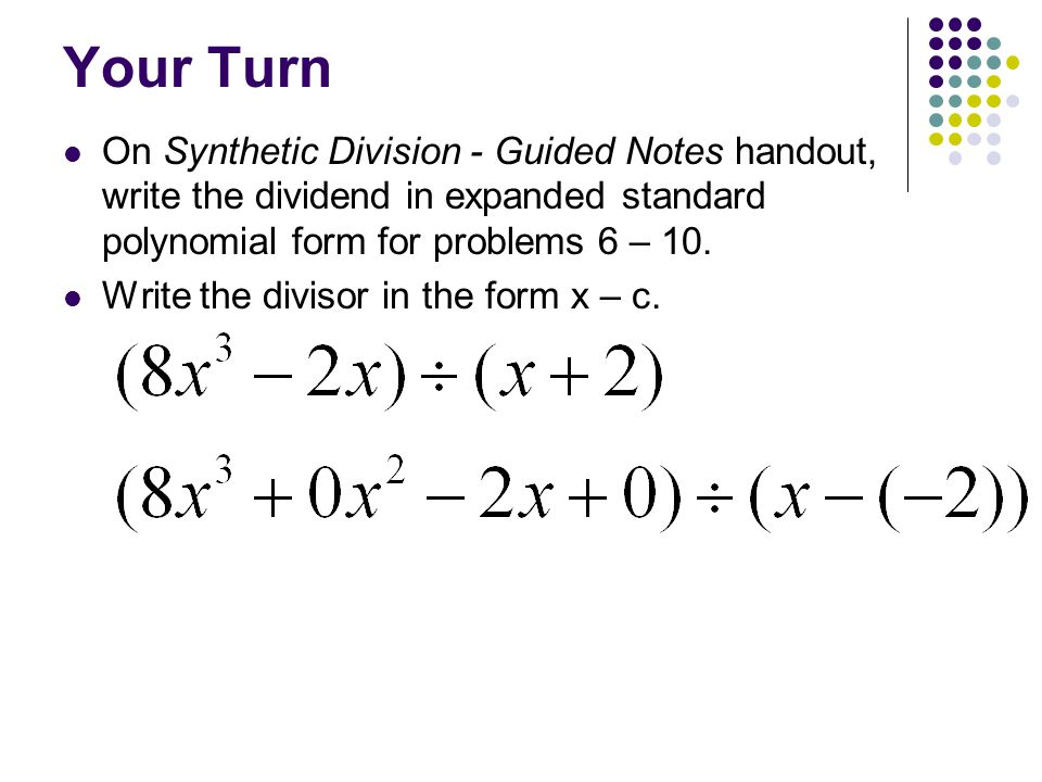 Your Turn On Synthetic Division - Guided Notes handout, write the dividend in expanded standard polynomial form for problems 6 – 10.