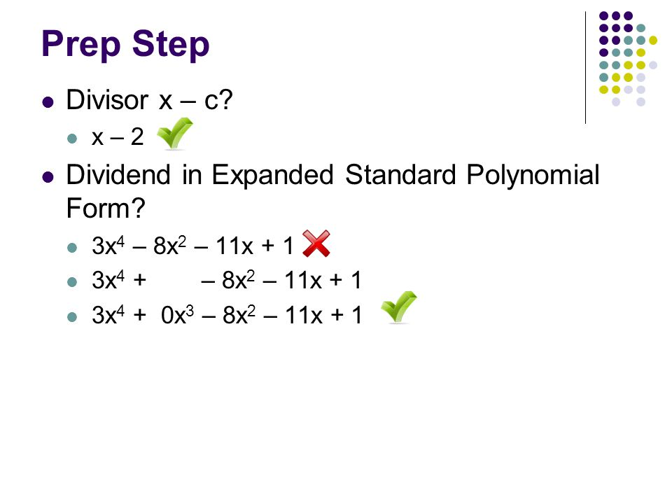 Prep Step Divisor x – c x – 2. Dividend in Expanded Standard Polynomial Form 3x4 – 8x2 – 11x + 1.