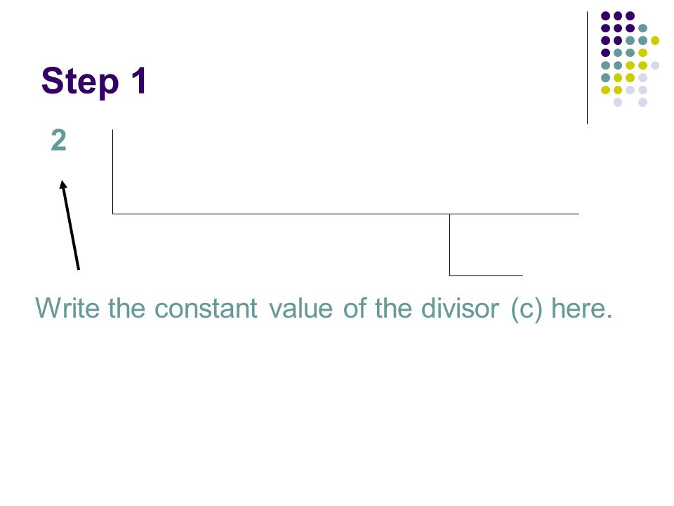 Step 1 2 Write the constant value of the divisor (c) here.