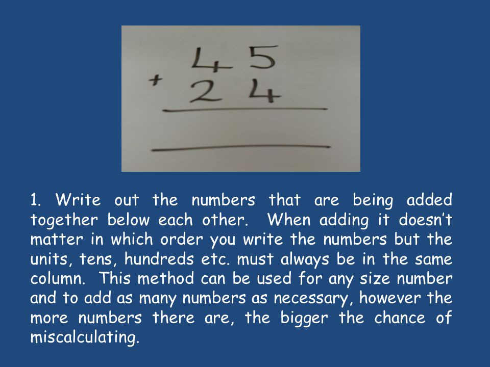 1. Write out the numbers that are being added together below each other.