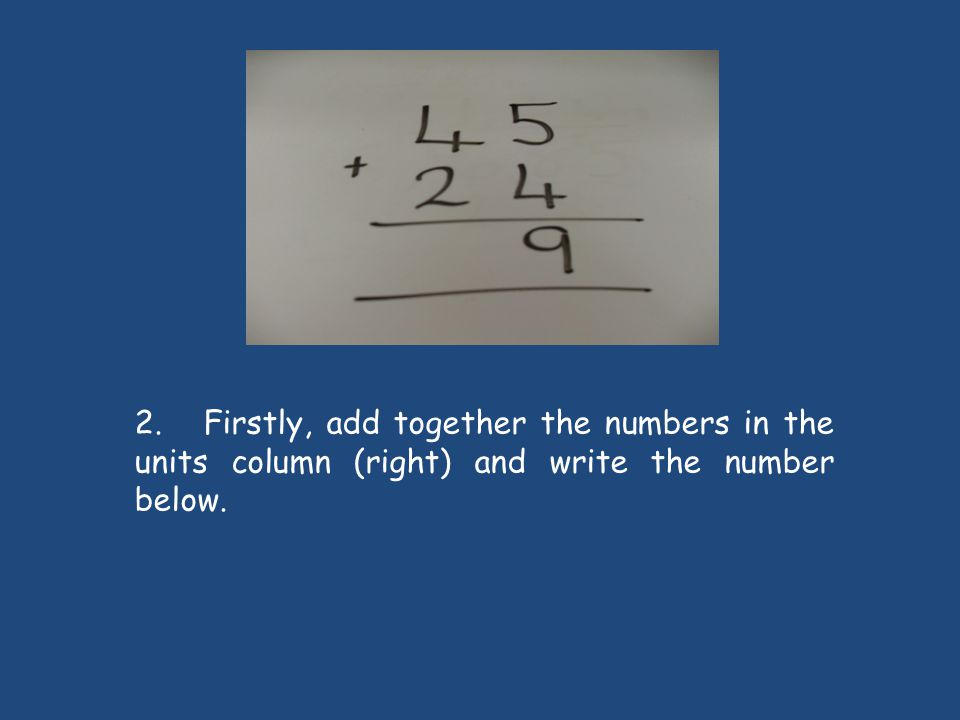 2. Firstly, add together the numbers in the units column (right) and write the number below.