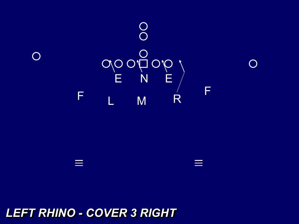 E N E F F R L M _ _ _ _ _ _ LEFT RHINO - COVER 3 RIGHT