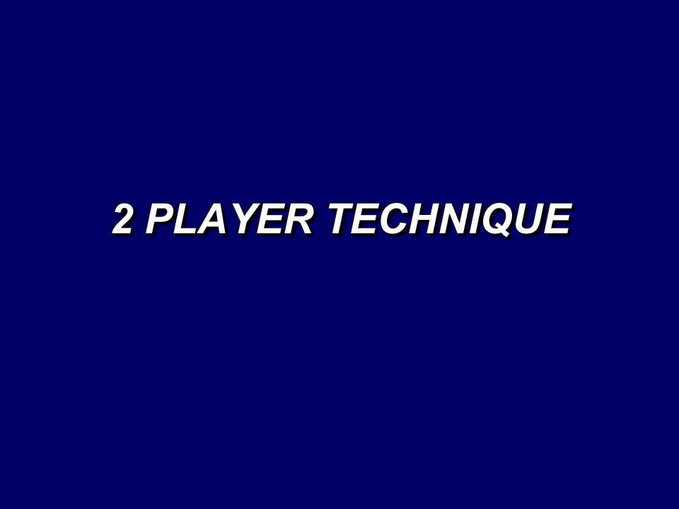 2 PLAYER TECHNIQUE