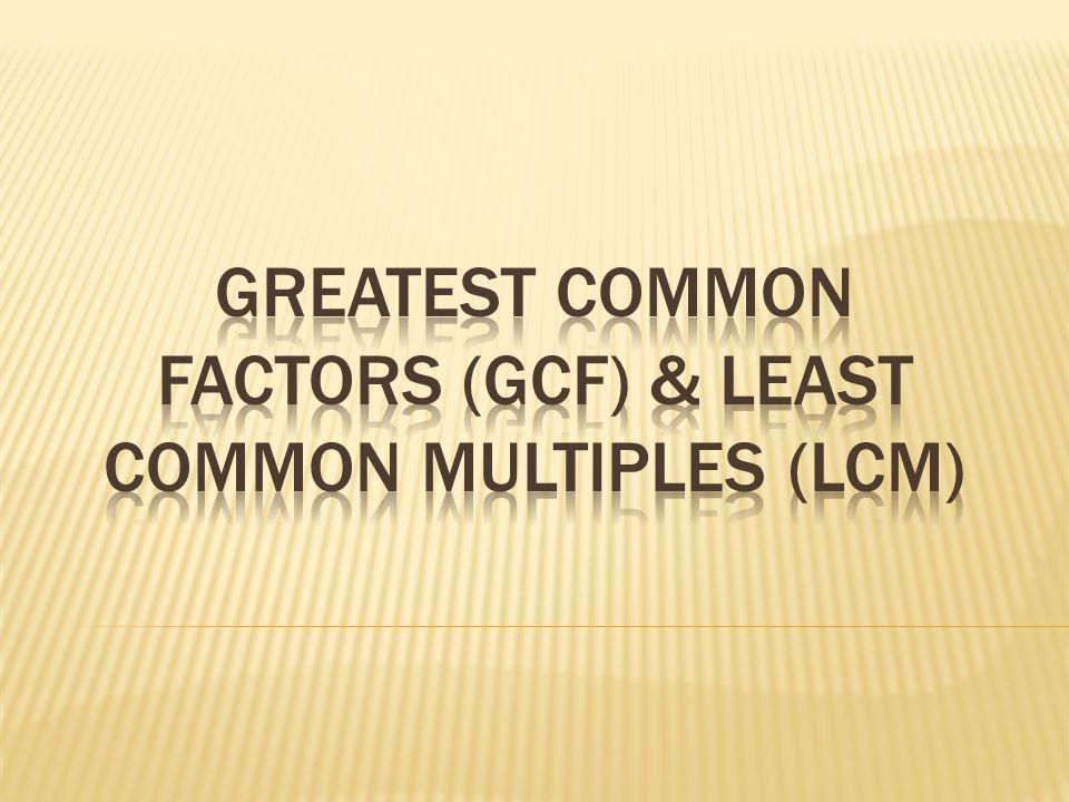 Greatest common factors (gcf) & least common multiples (lcm)