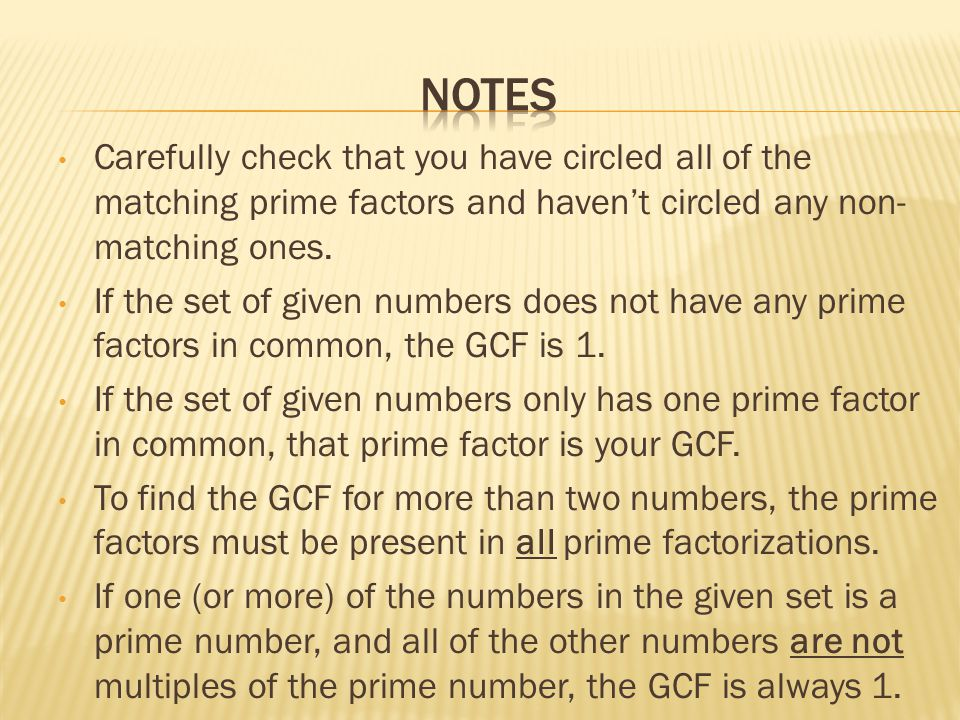 Notes Carefully check that you have circled all of the matching prime factors and haven't circled any non-matching ones.