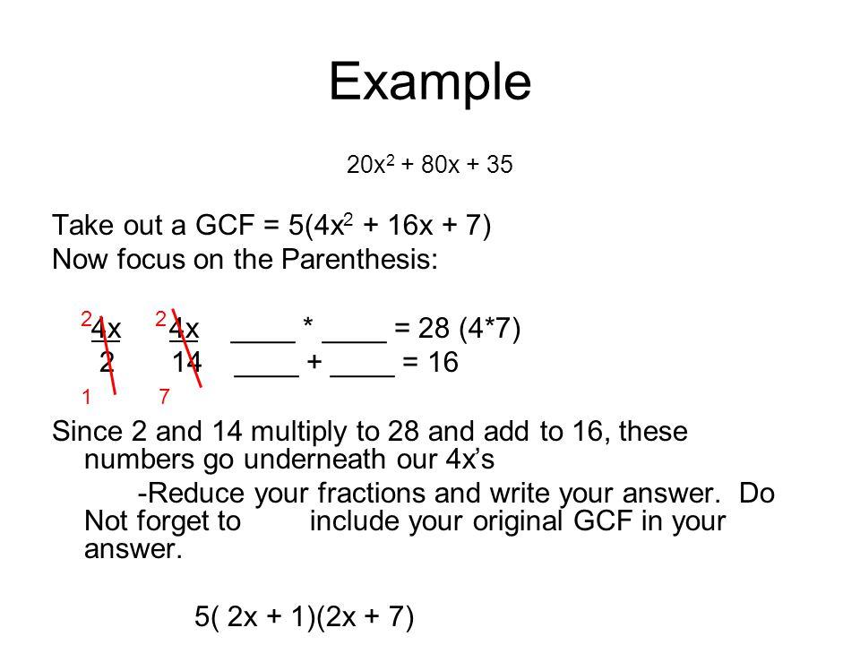 Example Take out a GCF = 5(4x2 + 16x + 7)