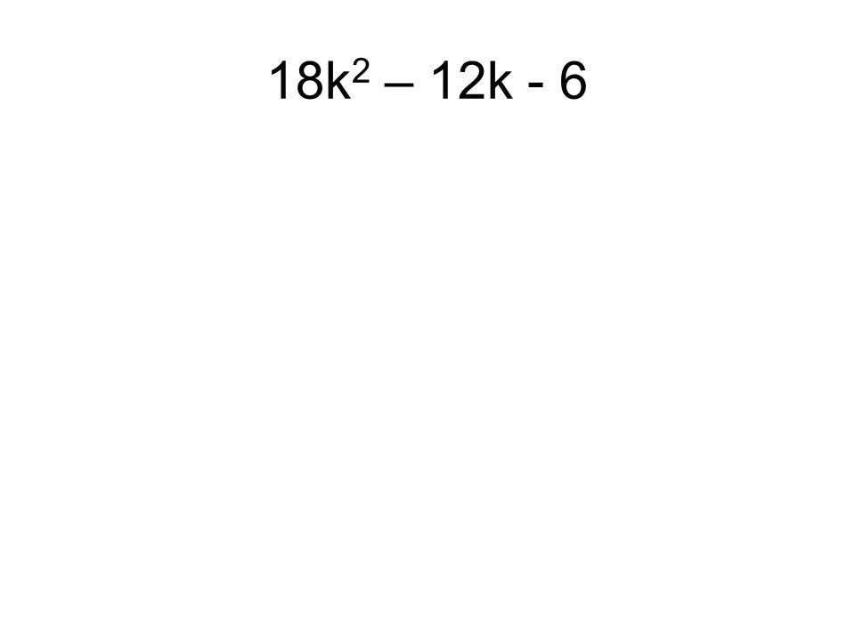 18k2 – 12k - 6
