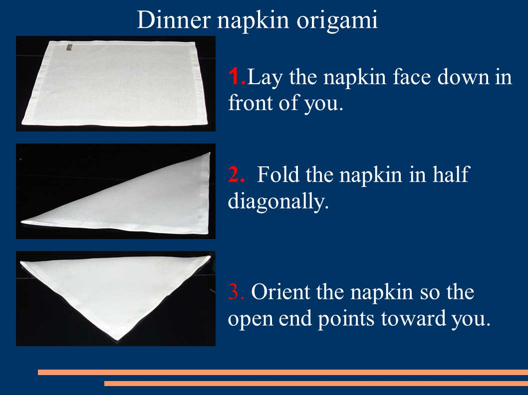 1.Lay the napkin face down in front of you.