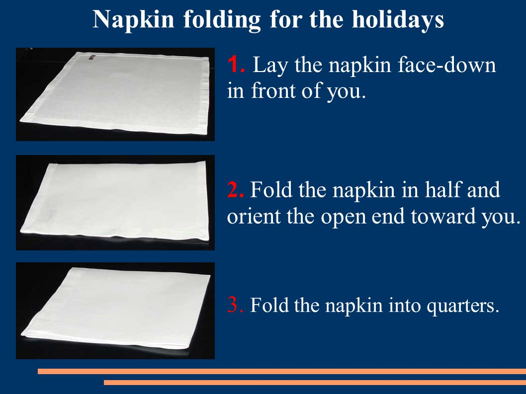 1. Lay the napkin face-down in front of you.