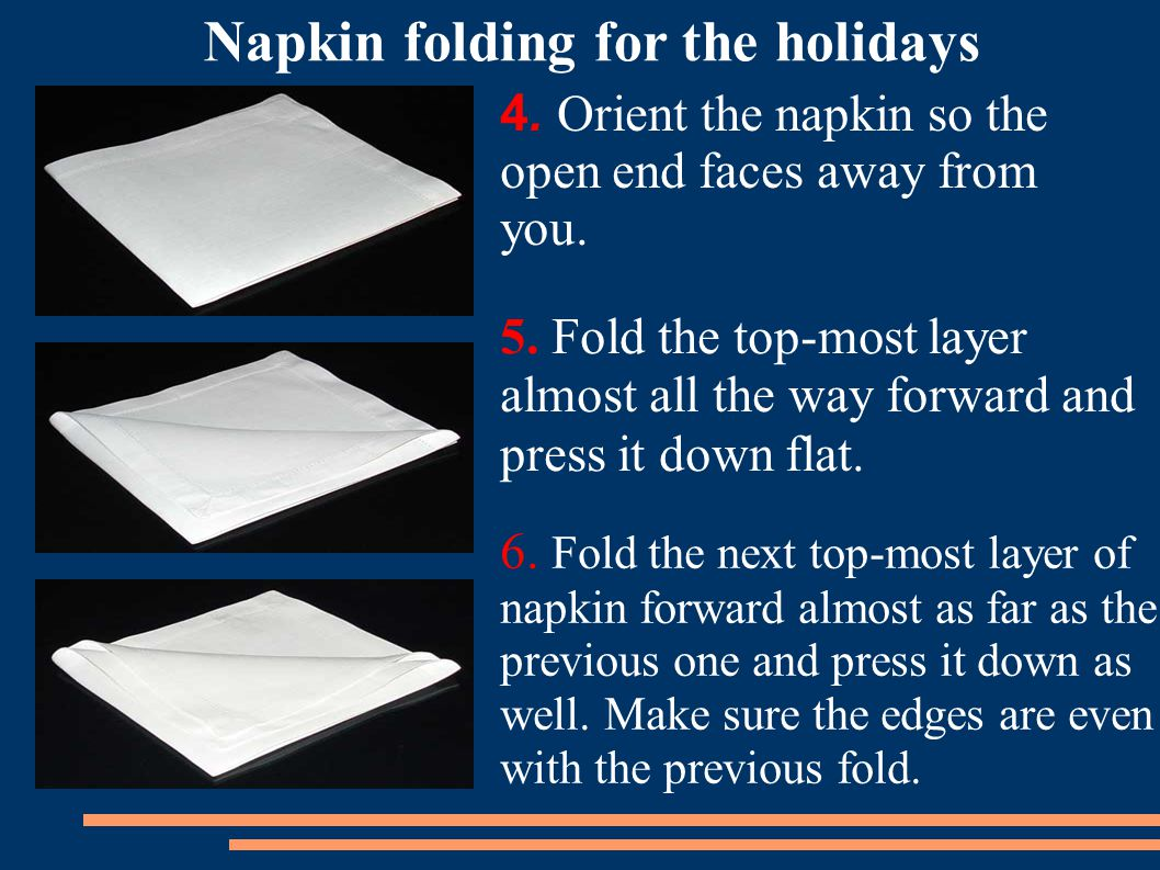 4. Orient the napkin so the open end faces away from you.