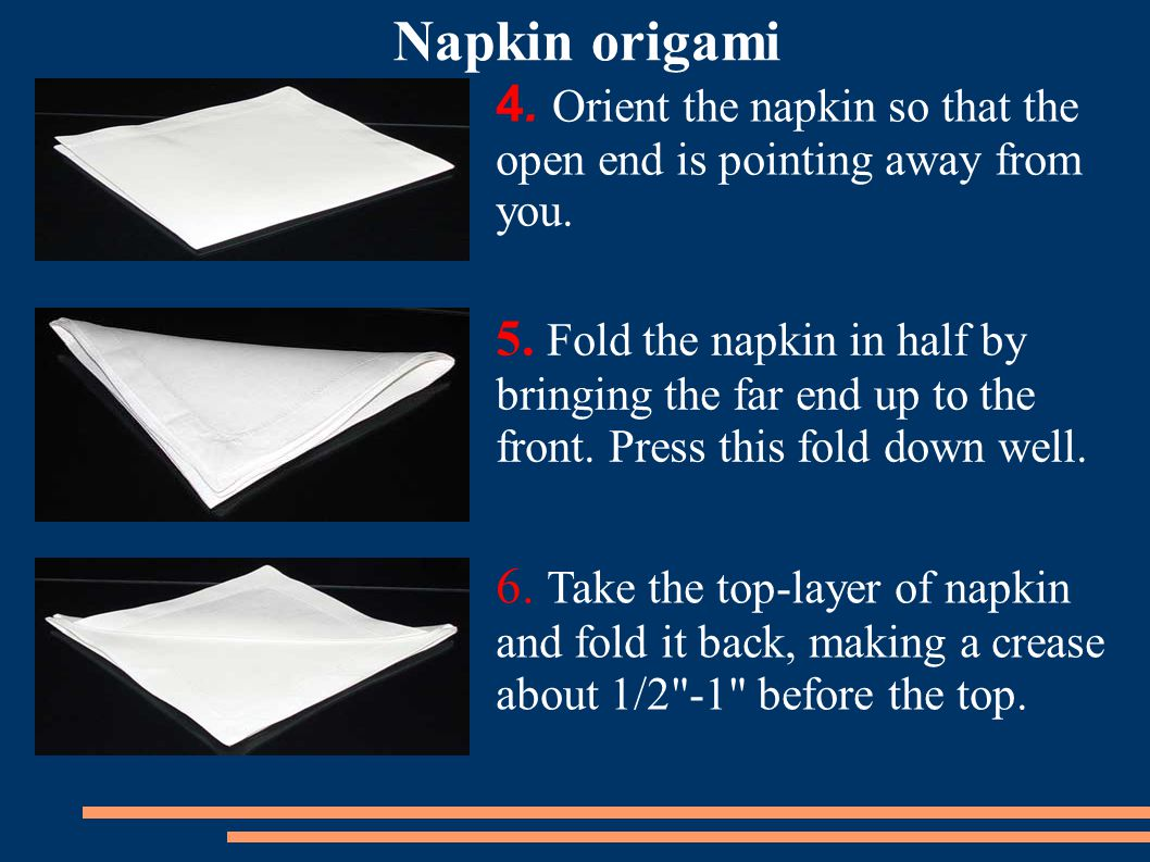 4. Orient the napkin so that the open end is pointing away from you.