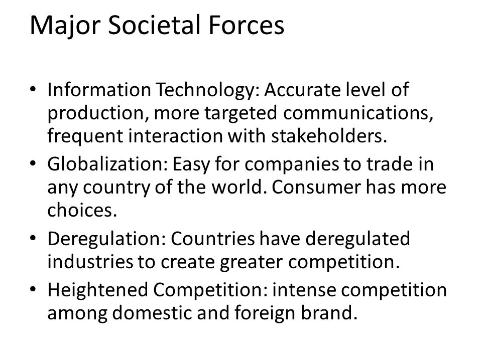 Major Societal Forces Information Technology: Accurate level of production, more targeted communications, frequent interaction with stakeholders.