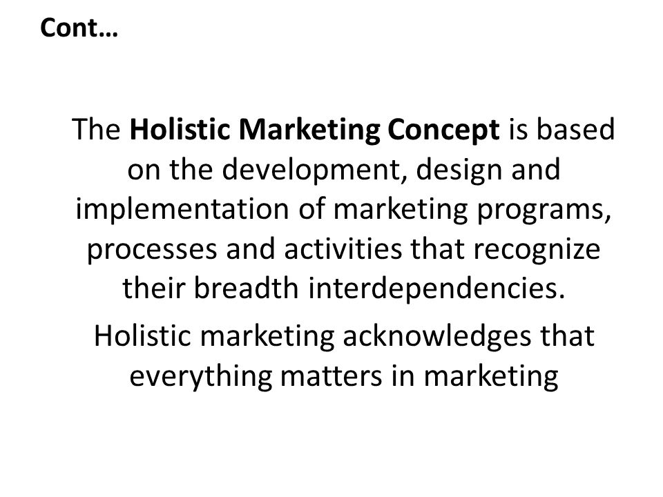 Holistic marketing acknowledges that everything matters in marketing
