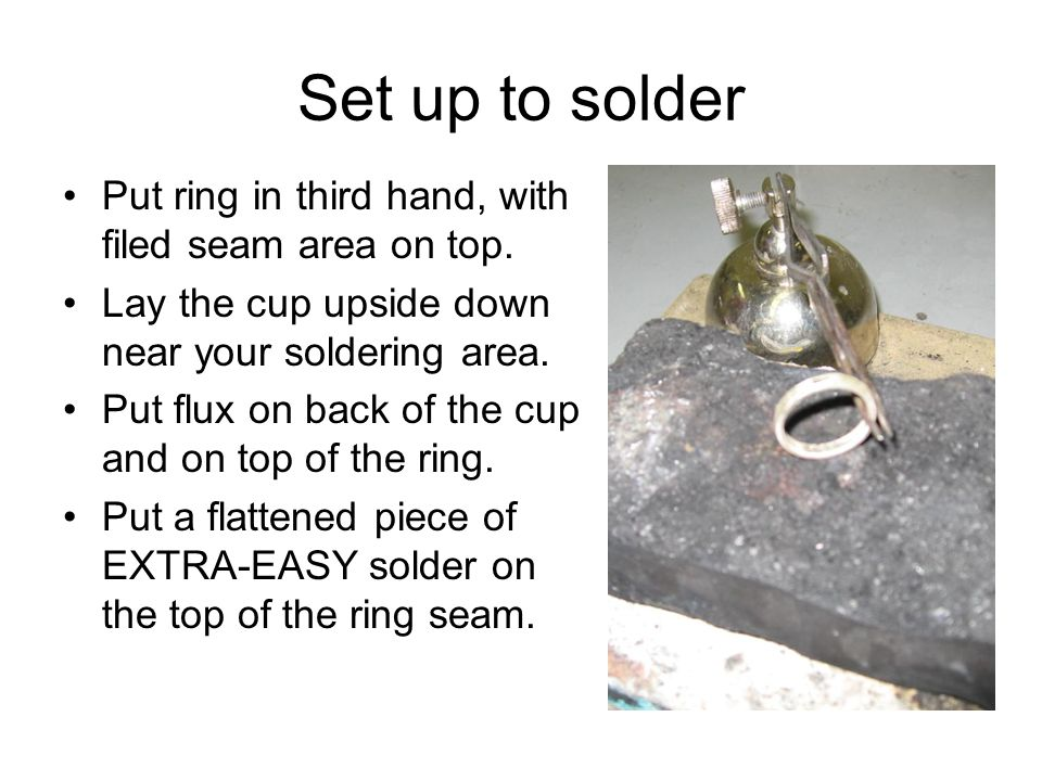 Set up to solder Put ring in third hand, with filed seam area on top.