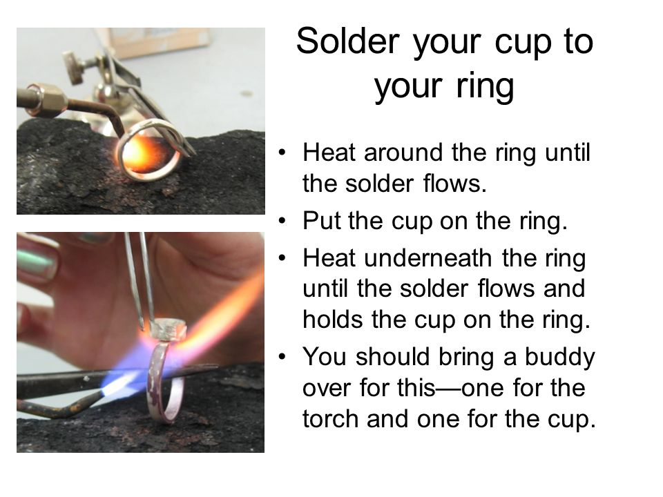 Solder your cup to your ring