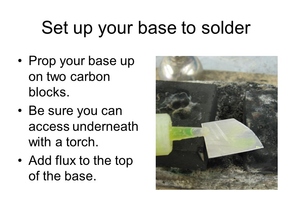 Set up your base to solder