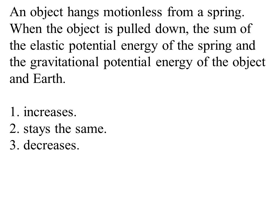 An object hangs motionless from a spring.