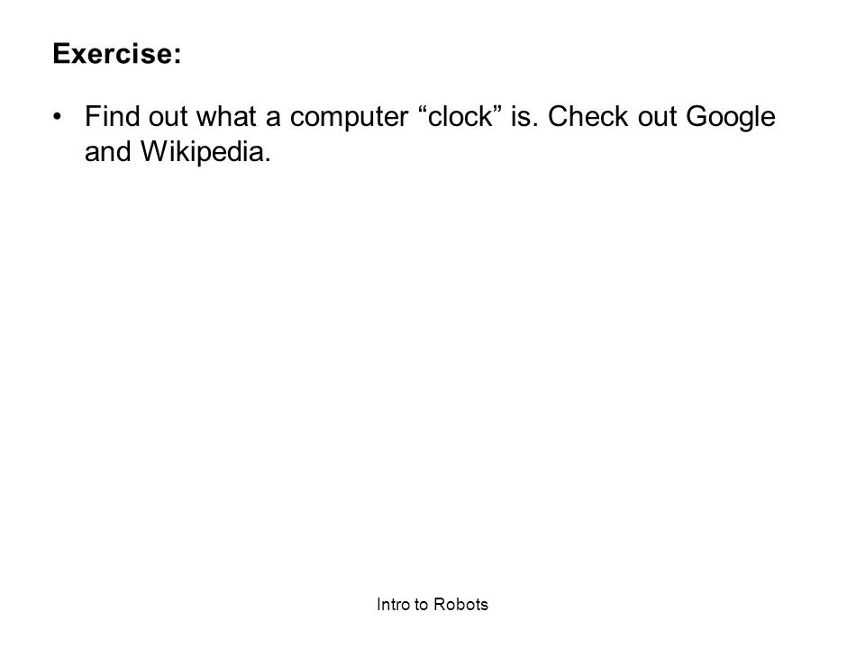Find out what a computer clock is. Check out Google and Wikipedia.