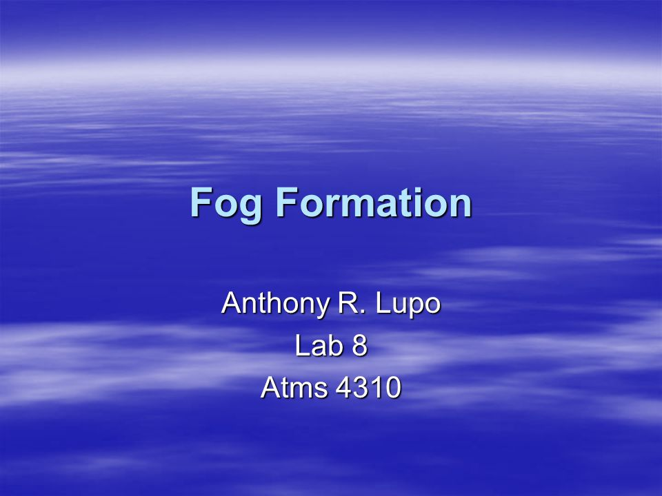 Fog Formation Anthony R. Lupo Lab 8 Atms 4310
