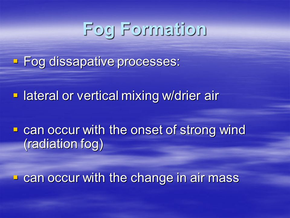 Fog Formation Fog dissapative processes: