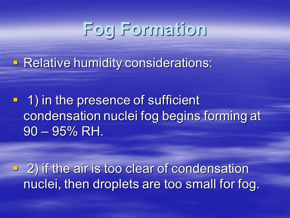 Fog Formation Relative humidity considerations: