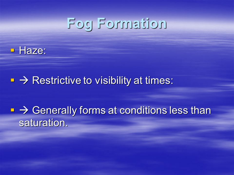Fog Formation Haze:  Restrictive to visibility at times: