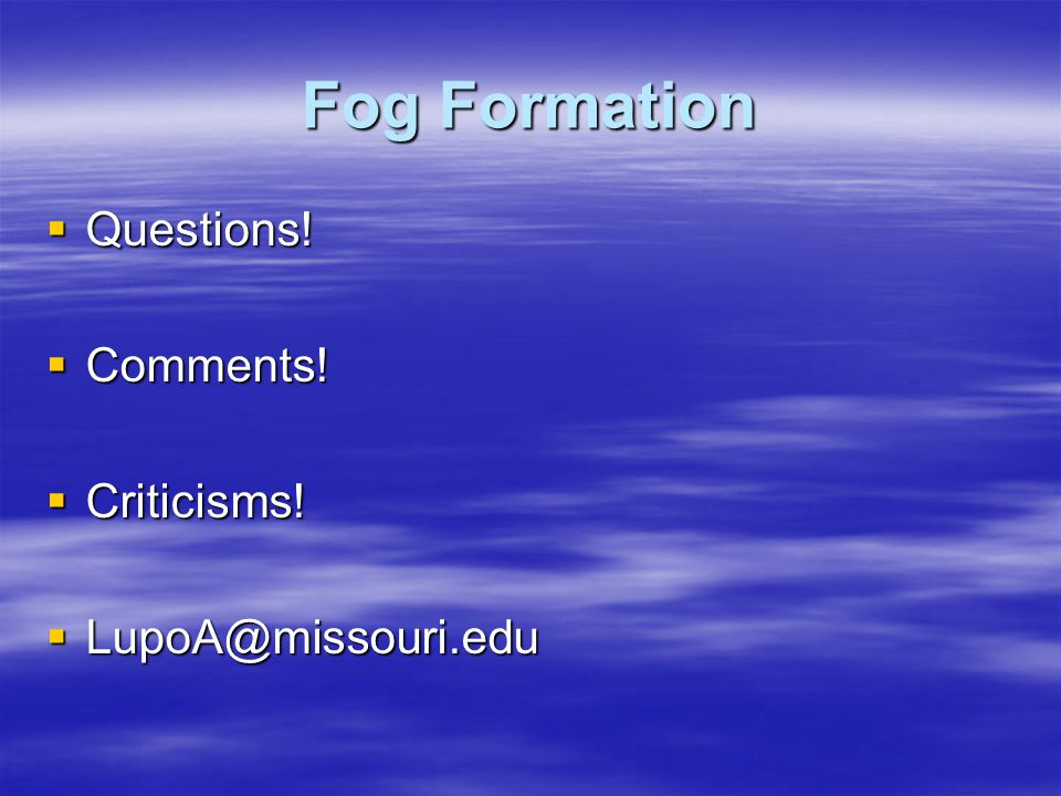 Fog Formation Questions! Comments! Criticisms!
