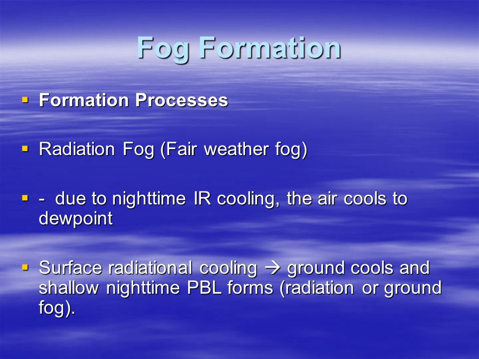 Fog Formation Formation Processes Radiation Fog (Fair weather fog)