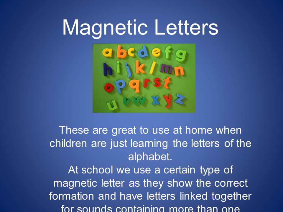 Magnetic Letters These are great to use at home when children are just learning the letters of the alphabet.