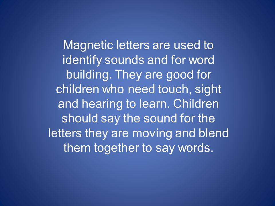 Magnetic letters are used to identify sounds and for word building