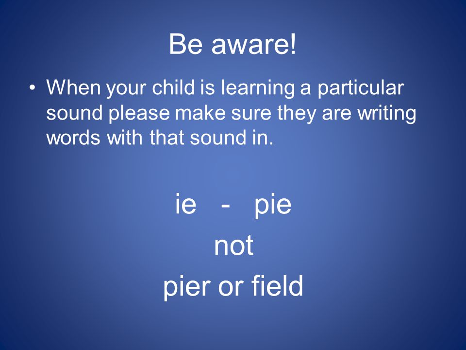 Be aware! ie - pie not pier or field