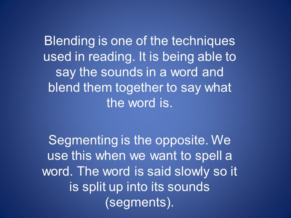 Blending is one of the techniques used in reading