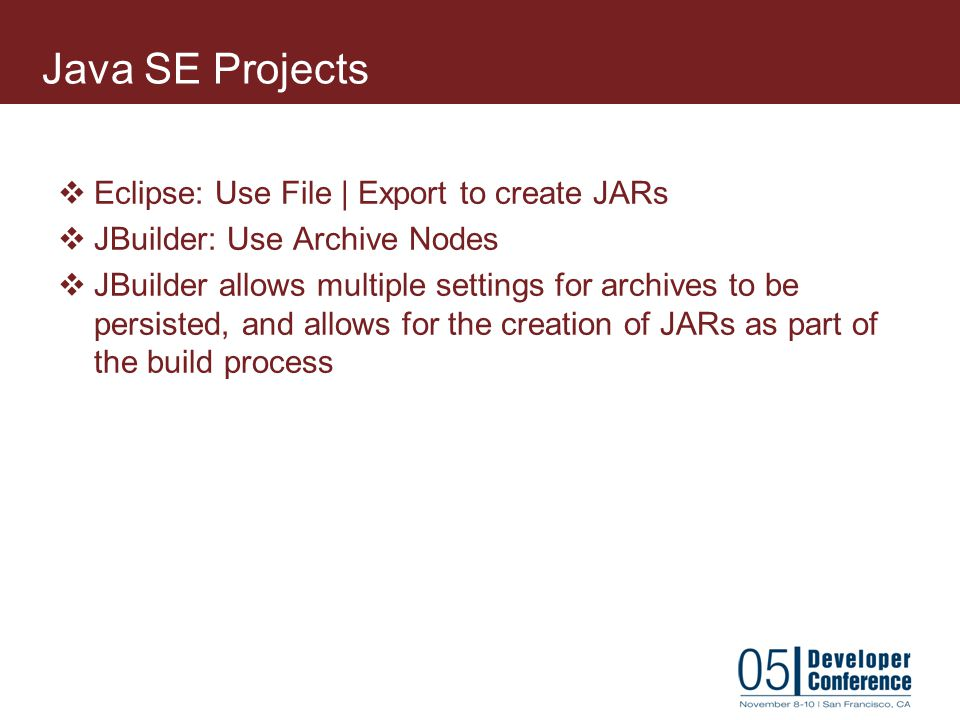 Java SE Projects Eclipse: Use File | Export to create JARs