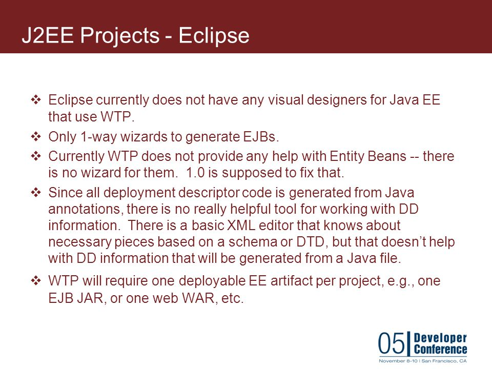 J2EE Projects - Eclipse Eclipse currently does not have any visual designers for Java EE that use WTP.