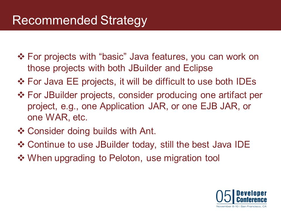 Recommended Strategy For projects with basic Java features, you can work on those projects with both JBuilder and Eclipse.